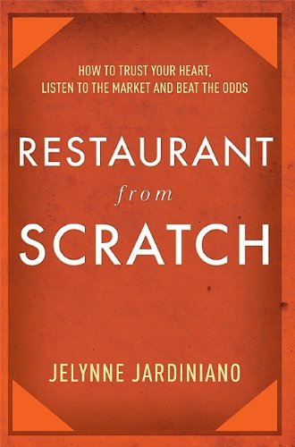 Restaurant From Scratch  How To Trust Your Heart  Listen To The Market And Beat The Odds