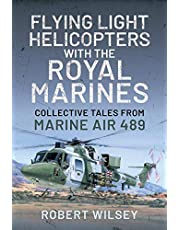 Flying Light Helicopters with the Royal Marines: Collective Tales From Marine Air 489