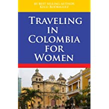 Traveling In Columbia For Women (Traveling In Columbia For Women- South America Book 1)