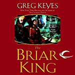 The Briar King: The Kingdoms of Thorn and Bone, Book 1 | Greg Keyes