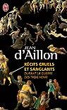 Récits cruels et sanglants durant la guerre des trois Henri : Trois enquêtes de Nicolas Poulain et d'Olivier Hauteville par d'Aillon