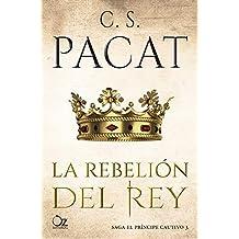 La rebelión del rey (El príncipe cautivo nº 3) (Spanish Edition)