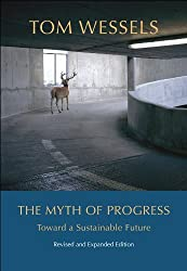 The Myth of Progress: Toward a Sustainable Future by Tom Wessels (2013-04-09)