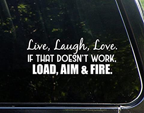 Live, Laugh, Love. If That Doesn't Work, Load, Aim and Fire. - 8-3/4