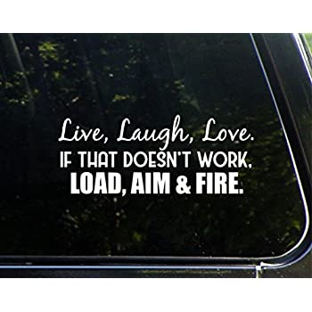 Live laugh love if that doesnt work load aim and fire 8 3 4 x 3 3 4 vinyl die cut decal bumper sticker for windows cars trucks laptops