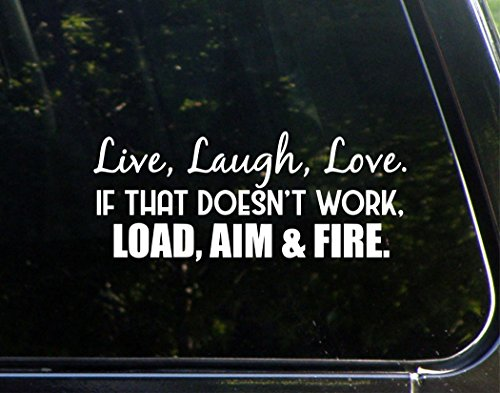 (Live, Laugh, Love. If That Doesn't Work, Load, Aim and Fire. - 8-3/4