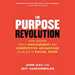 The Purpose Revolution: How Leaders Create Engagement and Competitive Advantage in an Age of Social Good | John Izzo,Jeff Vanderwielen
