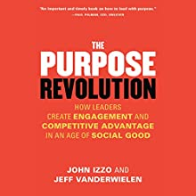 The Purpose Revolution: How Leaders Create Engagement and Competitive Advantage in an Age of Social Good Audiobook by John Izzo, Jeff Vanderwielen Narrated by Jeff Hoyt