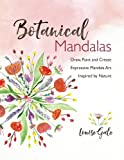 Botanical Mandalas: Draw, Paint and Create Expressive Mandala Art Inspired by Nature