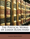 The Poetical Works of Laman Blanchard, Laman Blanchard, 1146684312