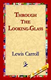 Through the Looking-Glass, Lewis Carroll, 1595401067