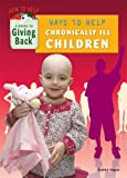 Ways to Help Chronically Ill Children, Tammy Gagne, 1584159197
