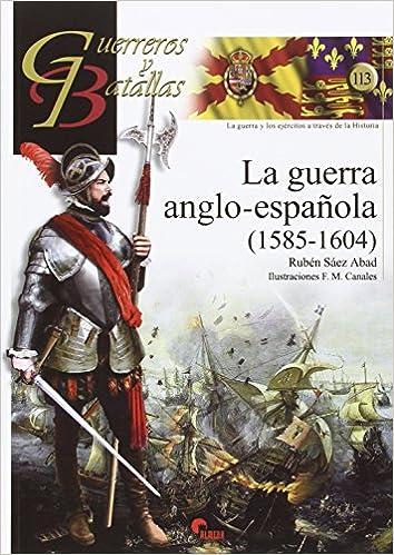 Guerra anglo-española,La 1585-1604 Guerreros y Batallas: Amazon.es ...