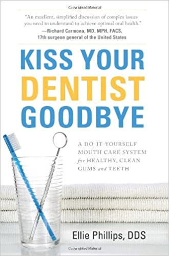 Kiss your dentist goodbye a do it yourself mouth care system for kiss your dentist goodbye a do it yourself mouth care system for healthy clean gums and teeth amazon ellie phillips 9781929774678 books solutioingenieria Image collections