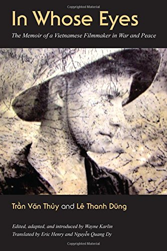 In Whose Eyes: The Memoir of a Vietnamese Filmmaker in War and Peace (Culture, Politics, and the Cold War)