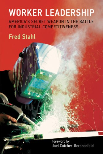 Worker Leadership: America's Secret Weapon in the Battle for Industrial Competitiveness (The MIT Press)