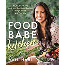 Food Babe Kitchen: More than 100 Delicious, Real Food Recipes to Change Your Body and Your Life