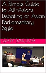 A Simple Guide to All-Asians Debating or Asian Parliamentary Style (Simple Debate Book 1)