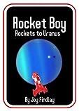 Children's Book - Rocket Boy Rockets to Uranus (Rocket Boy Adventure Series 14)
