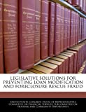 Legislative Solutions for Preventing Loan Modification and Foreclosure Rescue Fraud, , 1240556985