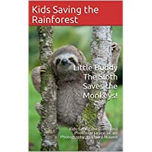 Little Buddy the sloth saves the monkeys!: Little Buddy the sloth helps saves the monkeys and the rainforest! (Sloth Stories Book 1)