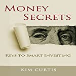 Money Secrets: Keys to Smart Investing [Abridged] | Kim Curtis