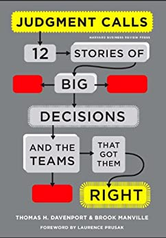 Judgment Calls: Twelve Stories of Big Decisions and the Teams That Got Them Right by [Davenport, Thomas H., Manville, Brook]
