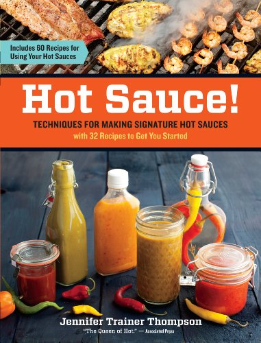 Hot Sauce!: Techniques for Making Signature Hot Sauces, with 32 Recipes to Get You Started; Includes 60 Recipes for Using Your Hot Sauces by Jennifer Trainer Thompson