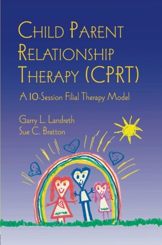 Child Parent Relationship Therapy Cprt A 10 Session Filial Therapy Model Epub