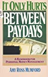 It Only Hurts Between Paydays, Amy R. Mumford, 0896360679