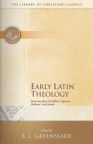 Early Latin Theology: Selections from Tertullian, Cyprian, Ambrose and Jerome (Library of Christian Classics)
