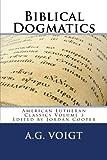 Biblical Dogmatics: A Study of Evangelical Lutheran Theology (American Lutheran Classics) (Volume 3)