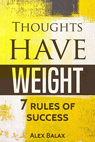 Thoughts Have Weight: 7 Rules of Success by Alex Balax ebook deal