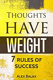 Thoughts Have Weight: 7 Rules of Success, Motivation, Happiness, Personal Development
