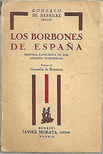 LOS BORBONES DE ESPAÑA. HISTORIA PATOLOGICA DE UNA DINASTINA ...