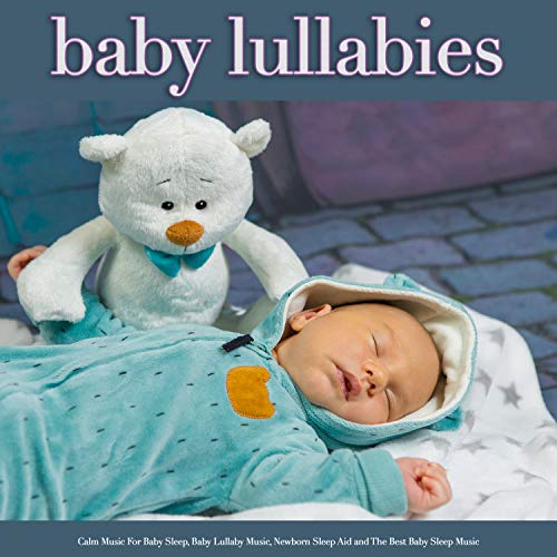 Baby Lullabies: Calm Music For Baby Sleep, Baby Lullaby Music, Newborn Sleep Aid and The Best Baby Sleep Music (Best Lullabies For Newborns)