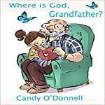 Where Is God, Grandfather? | Candy O'Donnell