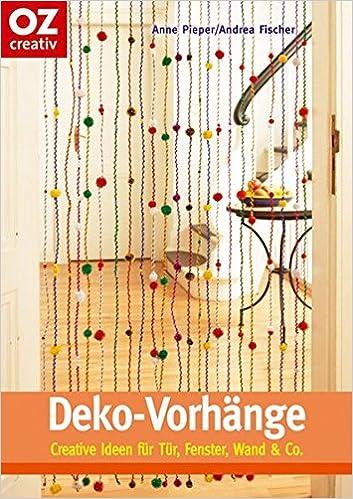 Deko Vorhänge: Creative Ideen Für Tür, Fenster, Wand U0026 Co: Amazon.co.uk:  Anne Pieper, Andrea Fischer, Stefan Hagen, Uwe Stratmann: 9783898588775:  Books