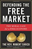 Defending the Free Market - The Moral Case for a Free Economy, Robert A. Sirico, 1596983256