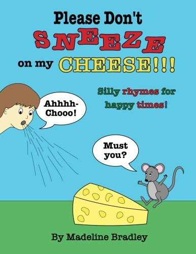 Please Don't Sneeze on my Cheese!!!: Silly rhymes for happy times! pdf epub