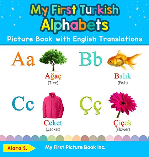 My First Turkish Alphabets Picture Book with English Translations: Bilingual Early Learning & Easy Teaching Turkish…