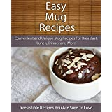Easy Mug Recipes: Convenient and Unique Mug Recipes For Breakfast, Lunch, Dinner and More (The Easy Recipe)