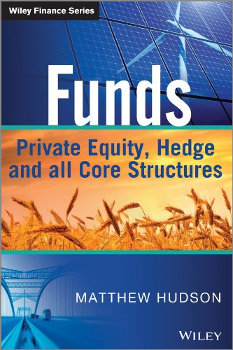 Funds: Private Equity, Hedge and All Core Structures (The Wiley Finance Series) (Real Estate Private Equity)