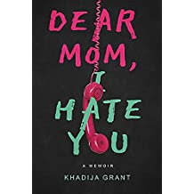 Dear Mom, I HATE YOU: A Memoir for Teens, Middle School Students and Young Adults