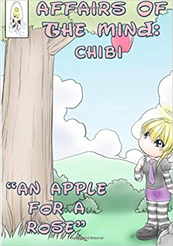 Affairs of the Mind: Chibi: 'An apple for a rose.': Volume 1