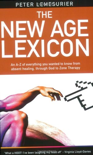 The New Age Lexicon: An A-Z of everything you wanted to know, from Absent Healing, though God, to Zone Therapy