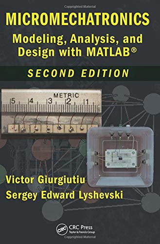 Micromechatronics: Modeling, Analysis, and Design with MATLAB, Second Edition (Nano- and Microscience, Engineering, Tech