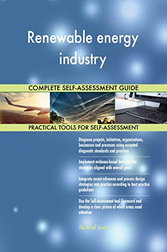 Renewable Energy Industry All Inclusive Self Assessment   More Than 660 Success Criteria  Instant Visual Insights  Comprehensive Spreadsheet Dashboard  Auto Prioritized For Quick Results