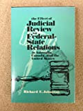 Effect of Judicial Review on Federal-State Relations in Australia, Canada, and the United States, Richard E. Johnston, 0807109010