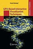 GPU-Based Interactive Visualization Techniques, Weiskopf, Daniel, 3642446051